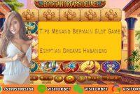 Tips Menang Bermain Slot Game Egyptian Dreams Habanero