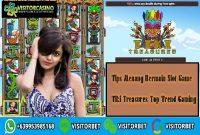 Tips Menang Bermain Slot Game Tiki Treasures Top Trend Gaming