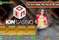 Tips Supaya Menang Terus Main Live ION Casino