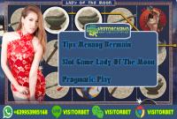 Tips Menang Bermain Slot Game Lady Of The Moon Pragmatic Play